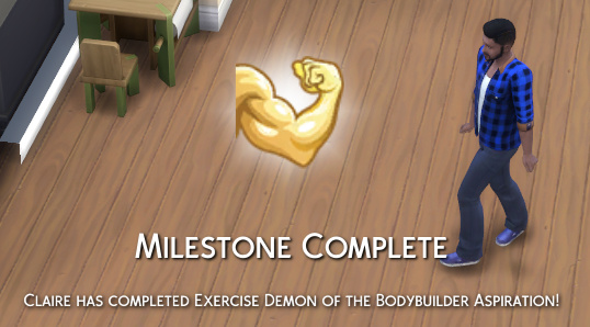 Milesone Complete! Claire has completed Exercise Demon of the Bodybuilder aspiration!