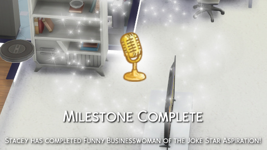 Milestone Complete: Stacey has completed Funny Businesswoman of the Joke Star aspiration!