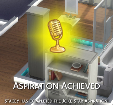 Aspiration Achieved: Stacey has completed the Joke Star aspiration!