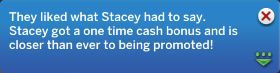 They liked what Stacey had to say. Stacey got a one time cash bonus and is closer than ever to being promoted!