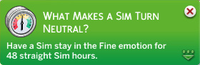 What Makes a Sim Turn Neutral? Have a Sim stay in the Fine emotion for 48 straight Sim hours.