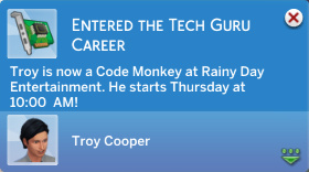 Entered the Tech Guru Career: Troy is now a Code Monkey at Rainy Day Entertainment. He starts Thursday at 10:00 AM!