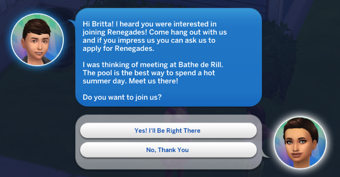 Hi Britta! I heard you were interested in joining Renegades! Come hang out with us and if you impress us you can ask us to apply for Renegades.