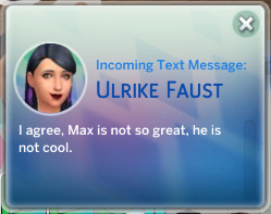 Ulrike texts Britta: I agree, Max is not so great, he is not cool.