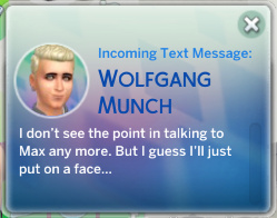 Wolfgang: I don't see the point in talking to Max any more. But I guess I'll just put on a face…
