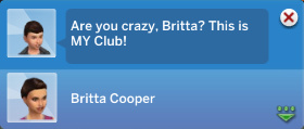 Max: Are you crazy, Britta? This is MY Club!